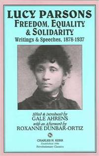 Lucy Parsons: Freedom, Equality & Solidarity: Writings & Speeches, 1878-1937