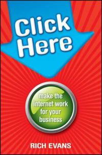 Click Here: Make the Internet Work for Your Business