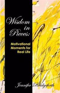 Wisdom in Pieces: Motivational Moments for Real Life