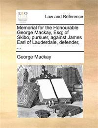 Memorial for the Honourable George MacKay, Esq; Of Skibo, Pursuer, Against James Earl of Lauderdale, Defender, ...