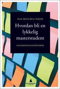 Hvordan bli en lykkelig masterstudent; masteroppgavehåndbok