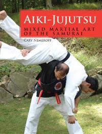 Aiki-Jujutsu: Mixed Martial Art of the Samurai
