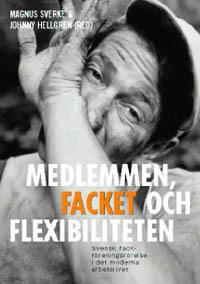 Medlemmen, facket och flexibiliteten : svensk fackföreningsrörelse i det mo