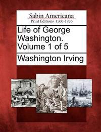 Life of George Washington. Volume 1 of 5