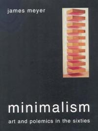 Minimalism: Art and Polemics in the Sixties