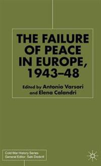 The Failure of Peace in Europe 1943 to 48