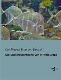 Die Susswasserfische Von Mitteleuropa