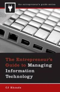 The Entrepreneur's Guide to Managing Information Technology