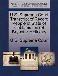 U.S. Supreme Court Transcript of Record People of State of California Ex Rel Bryant V. Holladay