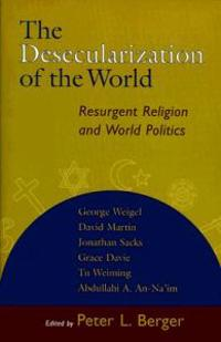 The Desecularization of the World: Resurgent Religion and World Politics