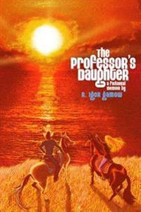 The Professor's Daughter: A Fictional Memoir