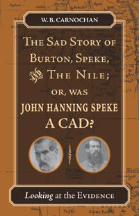 The Sad Story of Burton, Speke, and the Nile; or, Was John Hanning Speke a Cad?