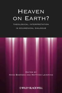 Heaven on Earth: Theological Interpretation in Ecumenical Dialogue