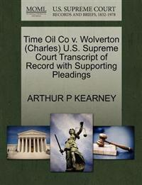 Time Oil Co V. Wolverton (Charles) U.S. Supreme Court Transcript of Record with Supporting Pleadings