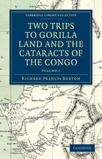 Two Trips to Gorilla Land and the Cataracts of the Congo 2 Volume Set Two Trips to Gorilla Land and the Cataracts of the Congo