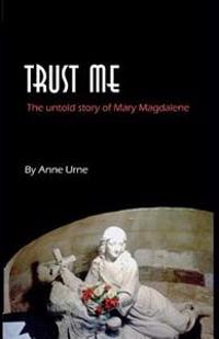 Trust Me: The Untold Story of Mary Magdalene