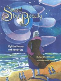 Saved by Beauty: A Spiritual Journey with Dorothy Day