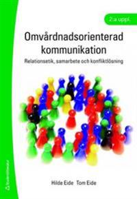 Omvårdnadsorienterad kommunikation : relationsetik, samarbete och konfliktlösning
