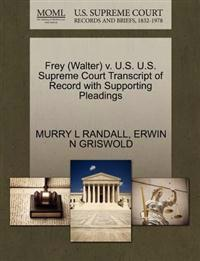 Frey (Walter) V. U.S. U.S. Supreme Court Transcript of Record with Supporting Pleadings
