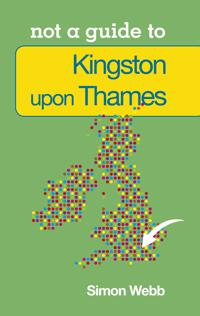 Not a Guide to: Kingston upon Thames