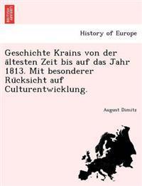 Geschichte Krains Von Der a Ltesten Zeit Bis Auf Das Jahr 1813. Mit Besonderer Ru Cksicht Auf Culturentwicklung.