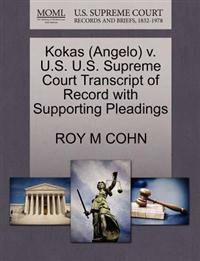 Kokas (Angelo) V. U.S. U.S. Supreme Court Transcript of Record with Supporting Pleadings