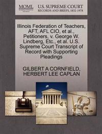 Illinois Federation of Teachers, Aft, Afl CIO, et al., Petitioners, V. George W. Lindberg, Etc., et al. U.S. Supreme Court Transcript of Record with Supporting Pleadings