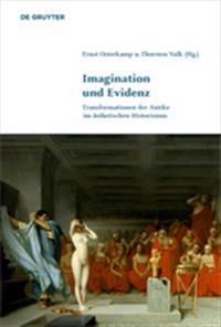 Imagination Und Evidenz: Transformationen Der Antike Im ästhetischen Historismus