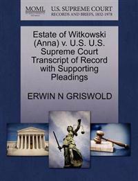 Estate of Witkowski (Anna) V. U.S. U.S. Supreme Court Transcript of Record with Supporting Pleadings