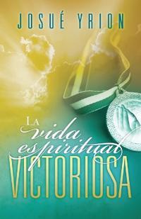 La Vida Espiritual Victoriosa/ The Victorious Spiritual Life
