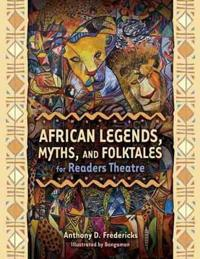 African Legends, Myths, and Folktales for Readers Theatre