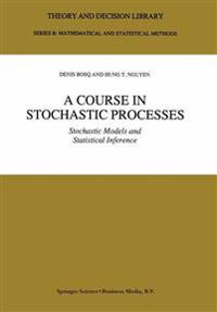 A Course in Stochastic Processes