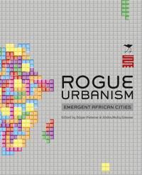 Rogue Urbanism: Emergent African Cities