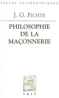 J.G. Fichte: Philosophie de La Maconnerie Et Autres Textes