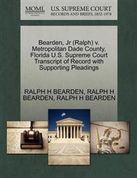 Bearden, JR (Ralph) V. Metropolitan Dade County, Florida U.S. Supreme Court Transcript of Record with Supporting Pleadings