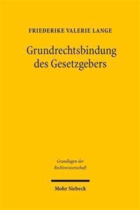 Grundrechtsbindung Des Gesetzgebers: Eine Rechtsvergleichende Studie Zu Deutschland, Frankreich Und Den USA