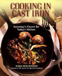 Cooking in Cast Iron: Yesterday's Flavors for Today's Kitchen