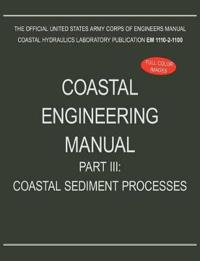 Coastal Engineering Manual Part III: Coastal Sediment Processes (Em 1110-2-1100)