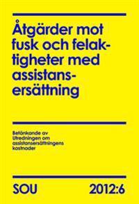 Åtgärder mot fusk och felaktigheter med assistansersättning (SOU 2012:6)