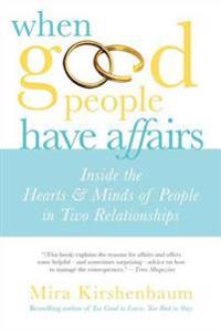 When Good People Have Affairs: Inside the Hearts & Minds of People in Two Relationships