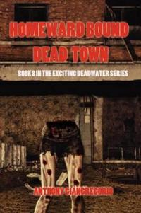 Dead Town/Homeward Bound (Deadwater Series Book 8)