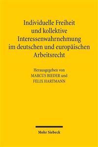 Individuelle Freiheit Und Kollektive Interessenwahrnehmung Im Deutschen Und Europaischen Arbeitsrecht: Assistententagung Im Arbeitsrecht 2011 in Osnab