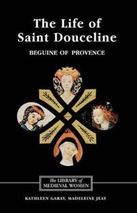 The Life of Saint Douceline, a Beguine of Provence
