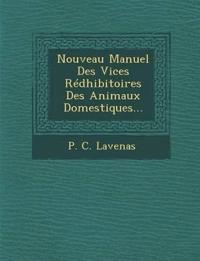 Nouveau Manuel Des Vices Rédhibitoires Des Animaux Domestiques...