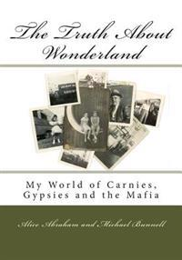 The Truth about Wonderland: My World of Carnies, Gypsies and the Mafia