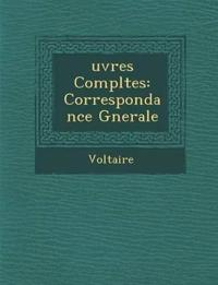 Uvres Completes: Correspondance G Nerale