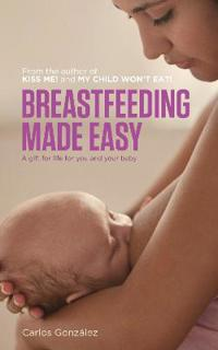 Breastfeeding Made Easy: A Gift for Life for You and Your Baby