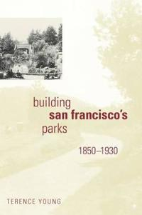 Building San Francisco's Parks, 1850-1930