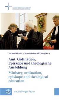 Amt, Ordination, Episkope Und Theologische Ausbildung/Ministry, Ordination, Episkope And Theological Education