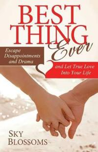 Best Thing Ever: Escape Disappointments and Drama and Let True Love Into Your Life